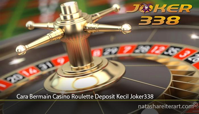 Cara Bermain Casino Roulette Deposit Kecil Joker338