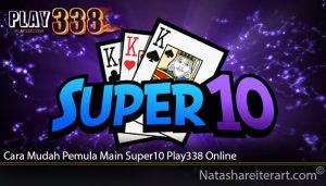Cara Mudah Pemula Main Super10 Play338 Online