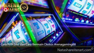 Cara Pilih Slot dan Cara Bermain Disitus Arenagaming88