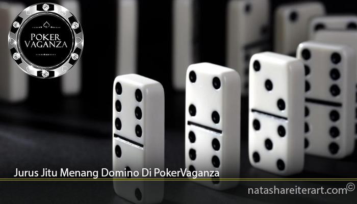 Jurus Jitu Menang Domino Di PokerVaganza
