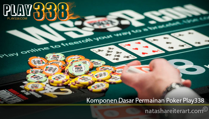 Komponen Dasar Permainan Poker Play338
