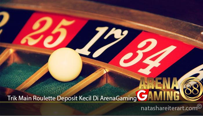 Trik Main Roulette Deposit Kecil Di ArenaGaming