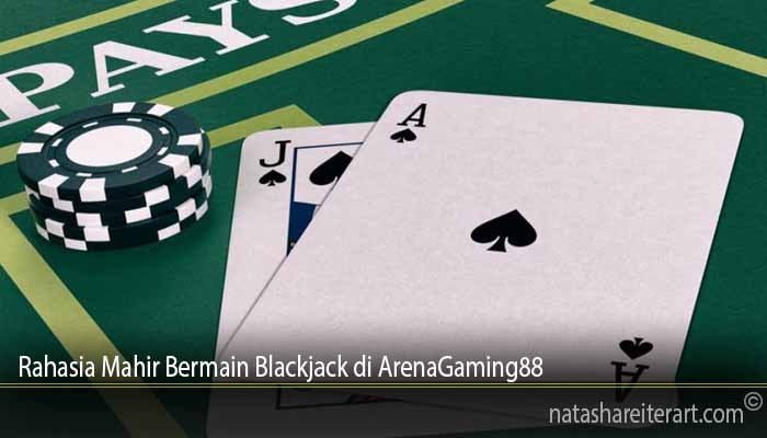Rahasia Mahir Bermain Blackjack di ArenaGaming88