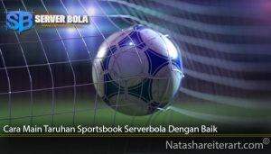 Cara Main Taruhan Sportsbook Serverbola Dengan Baik