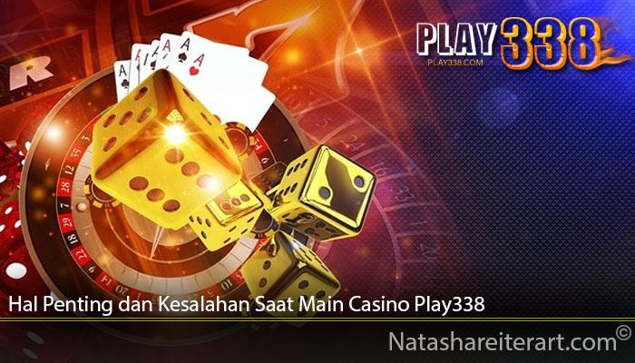 Hal Penting dan Kesalahan Saat Main Casino Play338