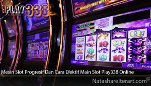 Mesin Slot Progresif Dan Cara Efektif Main Slot Play338 Online