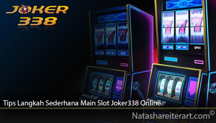 Tips Langkah Sederhana Main Slot Joker338 Online