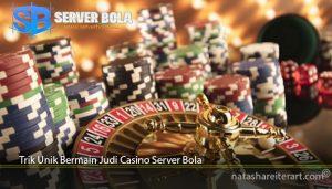 Trik Unik Bermain Judi Casino Server Bola