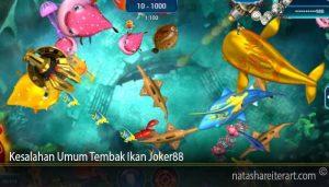 Kesalahan Umum Tembak Ikan Joker88