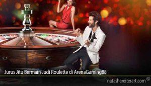 Jurus Jitu Bermain Judi Roulette di ArenaGaming88